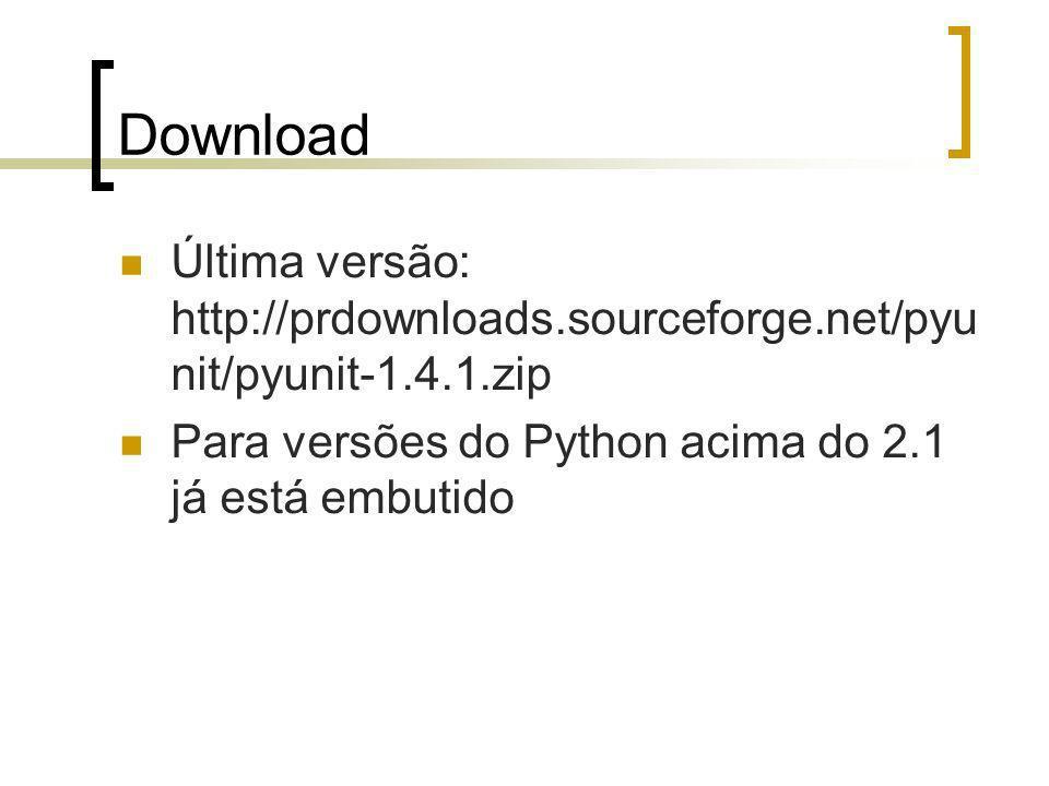 Download Última versão: http://prdownloads.sourceforge.net/pyu nit/pyunit-1.4.1.zip Para versões do Python acima do 2.1 já está embutido
