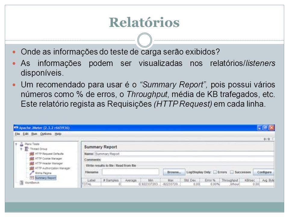Relatórios Onde as informações do teste de carga serão exibidos? As informações podem ser visualizadas nos relatórios/listeners disponíveis. Um recome
