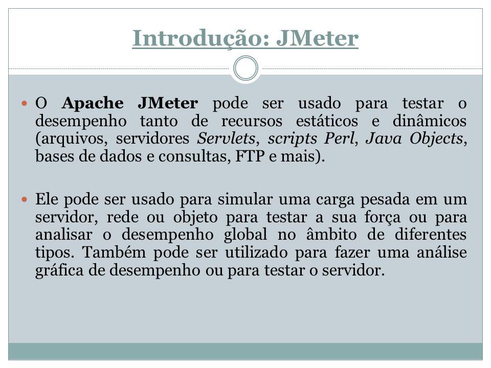 Introdução: JMeter O Apache JMeter pode ser usado para testar o desempenho tanto de recursos estáticos e dinâmicos (arquivos, servidores Servlets, scr