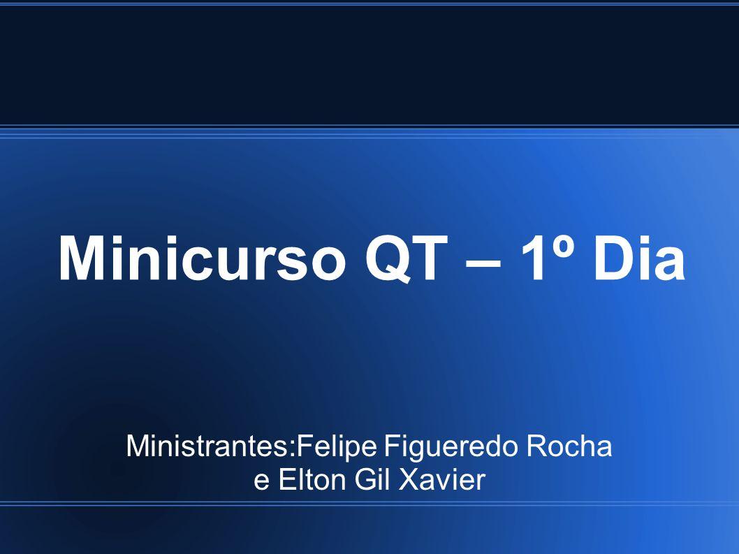 Minicurso QT – 1º Dia Ministrantes:Felipe Figueredo Rocha e Elton Gil Xavier