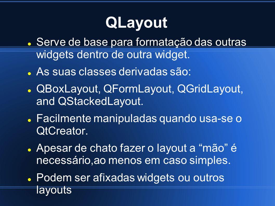 QLayout Serve de base para formatação das outras widgets dentro de outra widget. As suas classes derivadas são: QBoxLayout, QFormLayout, QGridLayout,