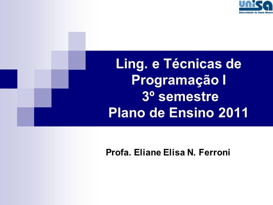 Ling. e Técnicas de Programação I 3º semestre Plano de Ensino 2011 Profa. Eliane Elisa N. Ferroni