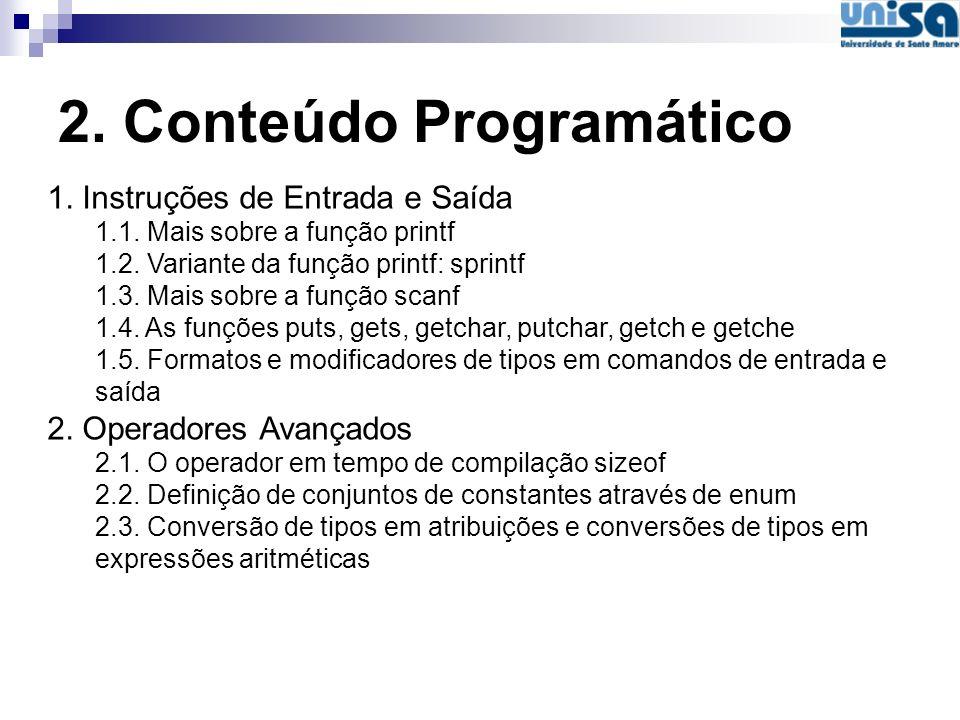 2. Conteúdo Programático 1. Instruções de Entrada e Saída 1.1. Mais sobre a função printf 1.2. Variante da função printf: sprintf 1.3. Mais sobre a fu