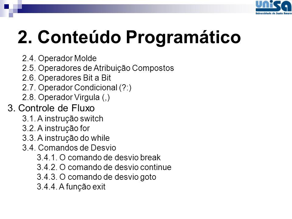 2. Conteúdo Programático 2.4. Operador Molde 2.5. Operadores de Atribuição Compostos 2.6. Operadores Bit a Bit 2.7. Operador Condicional (?:) 2.8. Ope