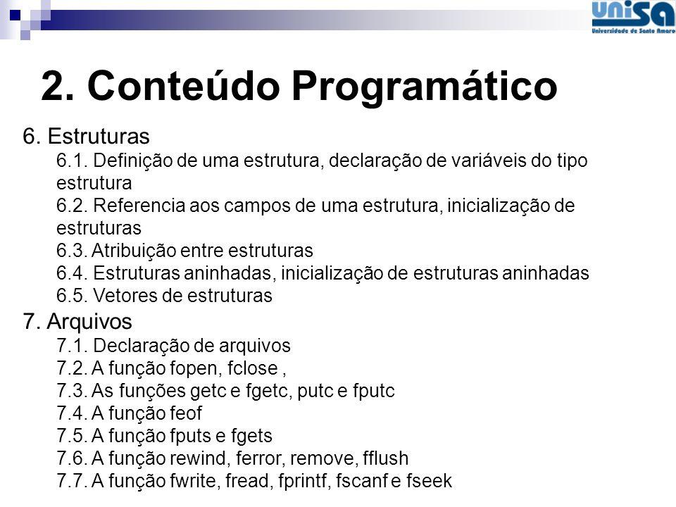 2. Conteúdo Programático 6. Estruturas 6.1. Definição de uma estrutura, declaração de variáveis do tipo estrutura 6.2. Referencia aos campos de uma es
