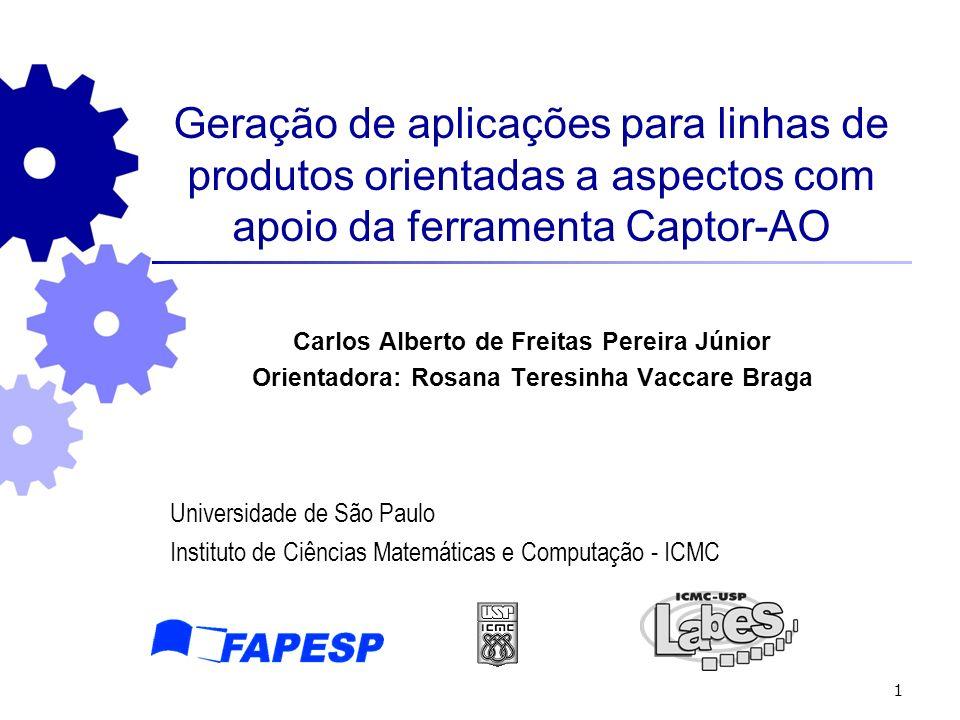 1 Geração de aplicações para linhas de produtos orientadas a aspectos com apoio da ferramenta Captor-AO Carlos Alberto de Freitas Pereira Júnior Orien