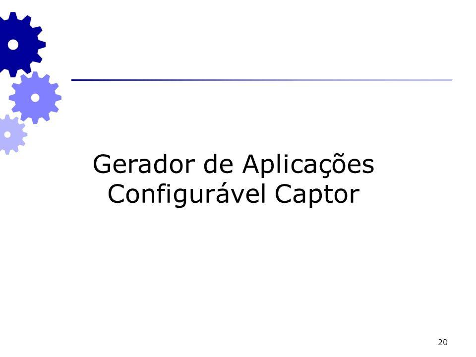 20 Gerador de Aplicações Configurável Captor