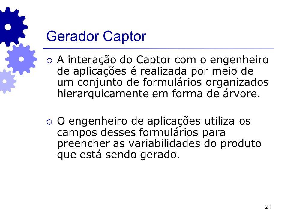 24 Gerador Captor A interação do Captor com o engenheiro de aplicações é realizada por meio de um conjunto de formulários organizados hierarquicamente em forma de árvore.