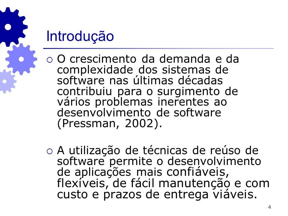 4 O crescimento da demanda e da complexidade dos sistemas de software nas últimas décadas contribuiu para o surgimento de vários problemas inerentes ao desenvolvimento de software (Pressman, 2002).