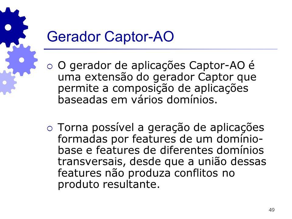 49 Gerador Captor-AO O gerador de aplicações Captor-AO é uma extensão do gerador Captor que permite a composição de aplicações baseadas em vários domínios.