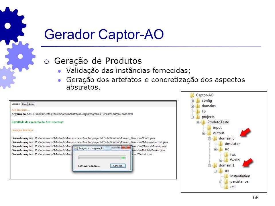 68 Gerador Captor-AO Geração de Produtos Validação das instâncias fornecidas; Geração dos artefatos e concretização dos aspectos abstratos.