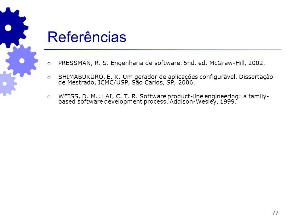 77 Referências PRESSMAN, R. S. Engenharia de software. 5nd. ed. McGraw-Hill, 2002. SHIMABUKURO, E. K. Um gerador de aplicações configurável. Dissertaç