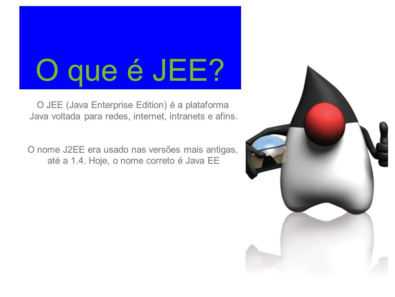 O que é JEE? O JEE (Java Enterprise Edition) é a plataforma Java voltada para redes, internet, intranets e afins. O nome J2EE era usado nas versões ma