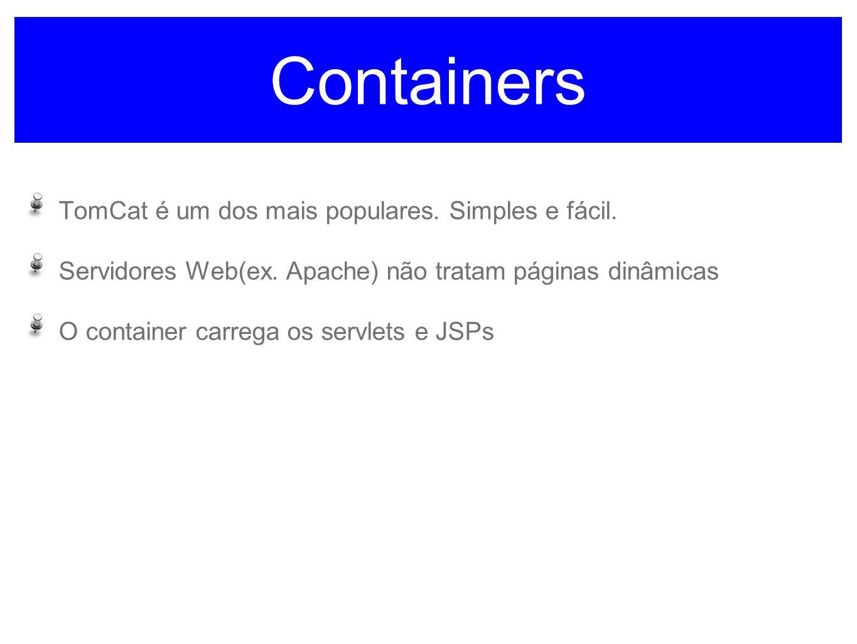 Containers TomCat é um dos mais populares. Simples e fácil. Servidores Web(ex. Apache) não tratam páginas dinâmicas O container carrega os servlets e