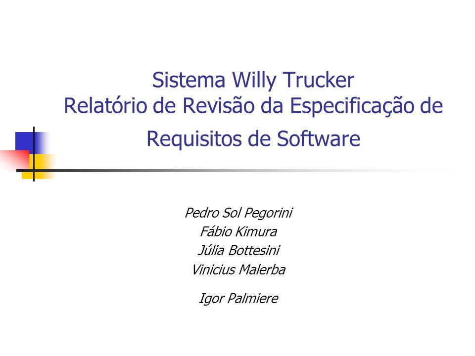 Sistema Willy Trucker Relatório de Revisão da Especificação de Requisitos de Software Pedro Sol Pegorini Fábio Kimura Júlia Bottesini Vinicius Malerba Igor Palmiere