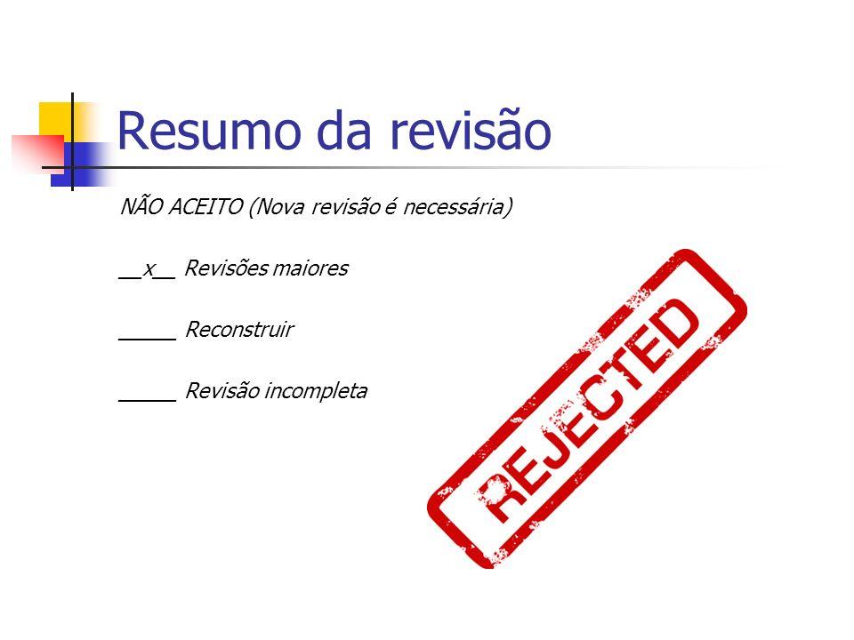 Resumo da revisão NÃO ACEITO (Nova revisão é necessária) __x__ Revisões maiores _____ Reconstruir _____ Revisão incompleta