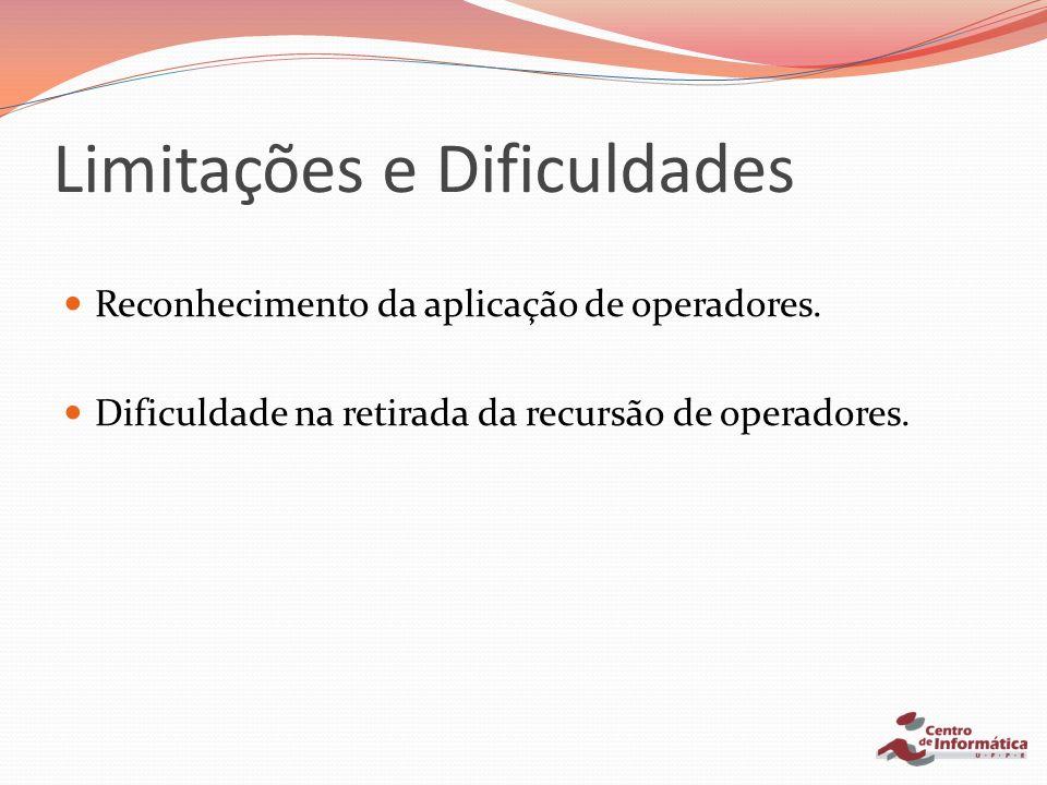 Reconhecimento da aplicação de operadores. Dificuldade na retirada da recursão de operadores. Limitações e Dificuldades