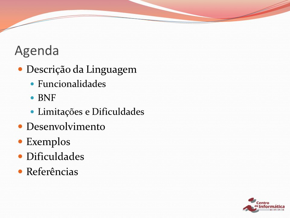 Descrição da Linguagem A linguagem OperOR é uma linguagem funcional baseada na linguagem Funcional 2.