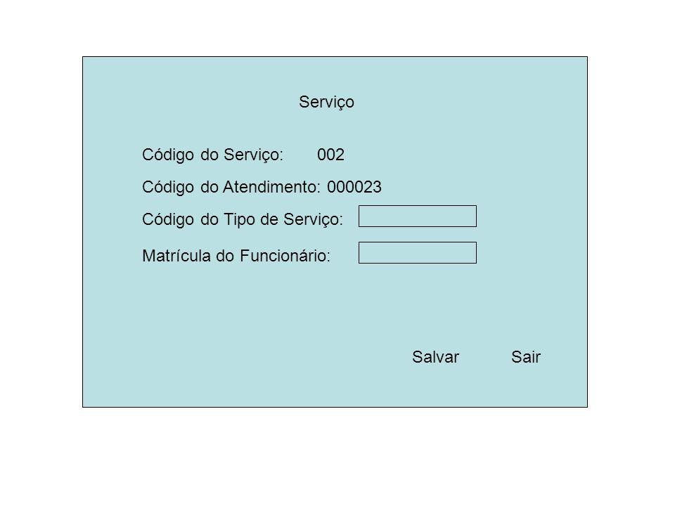 Serviço Código do Atendimento: 000023 Código do Tipo de Serviço: SalvarSair Matrícula do Funcionário: Código do Serviço: 002