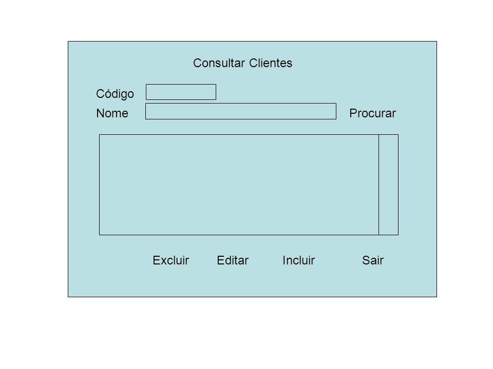 Consultar Clientes Nome ExcluirSair Procurar Editar Código Incluir