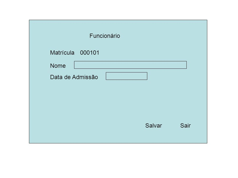 Funcionário Nome Data de Admissão SalvarSair Matrícula000101