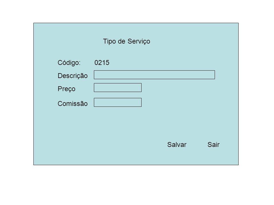 Tipo de Serviço Descrição Preço SalvarSair Comissão Código: 0215