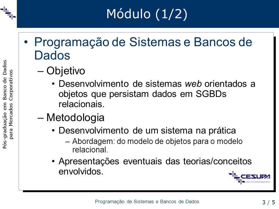 Pós-graduação em Banco de Dados para Mercados Corporativos Programação de Sistemas e Bancos de Dados 3 / 5 Módulo (1/2) Programação de Sistemas e Bancos de Dados –Objetivo Desenvolvimento de sistemas web orientados a objetos que persistam dados em SGBDs relacionais.
