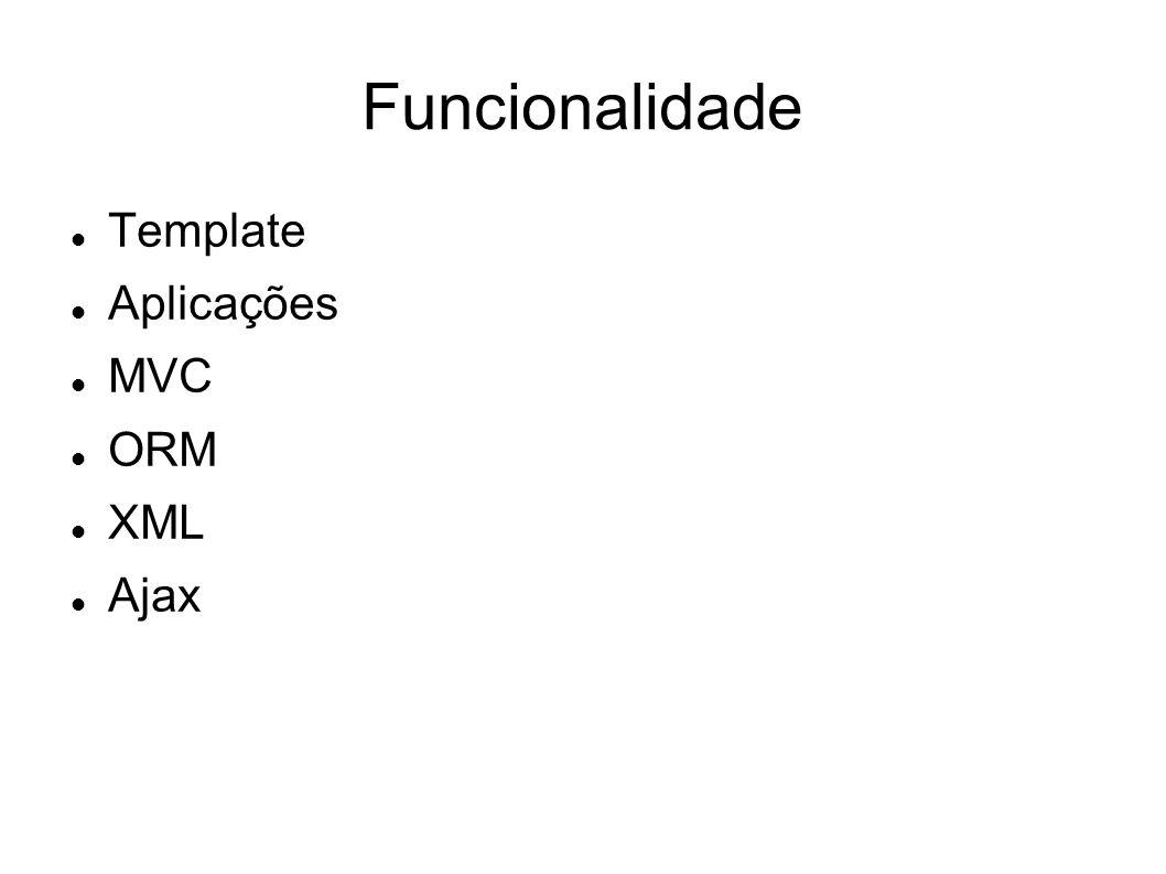 Funcionalidade Template Aplicações MVC ORM XML Ajax