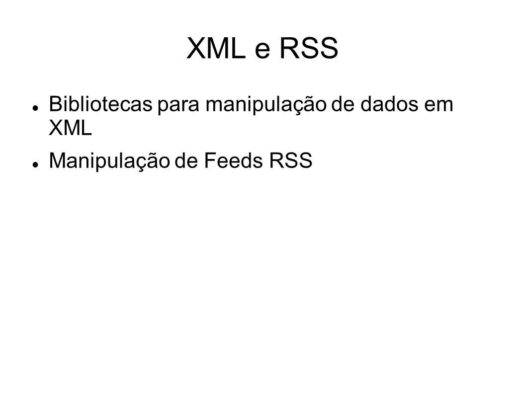 XML e RSS Bibliotecas para manipulação de dados em XML Manipulação de Feeds RSS