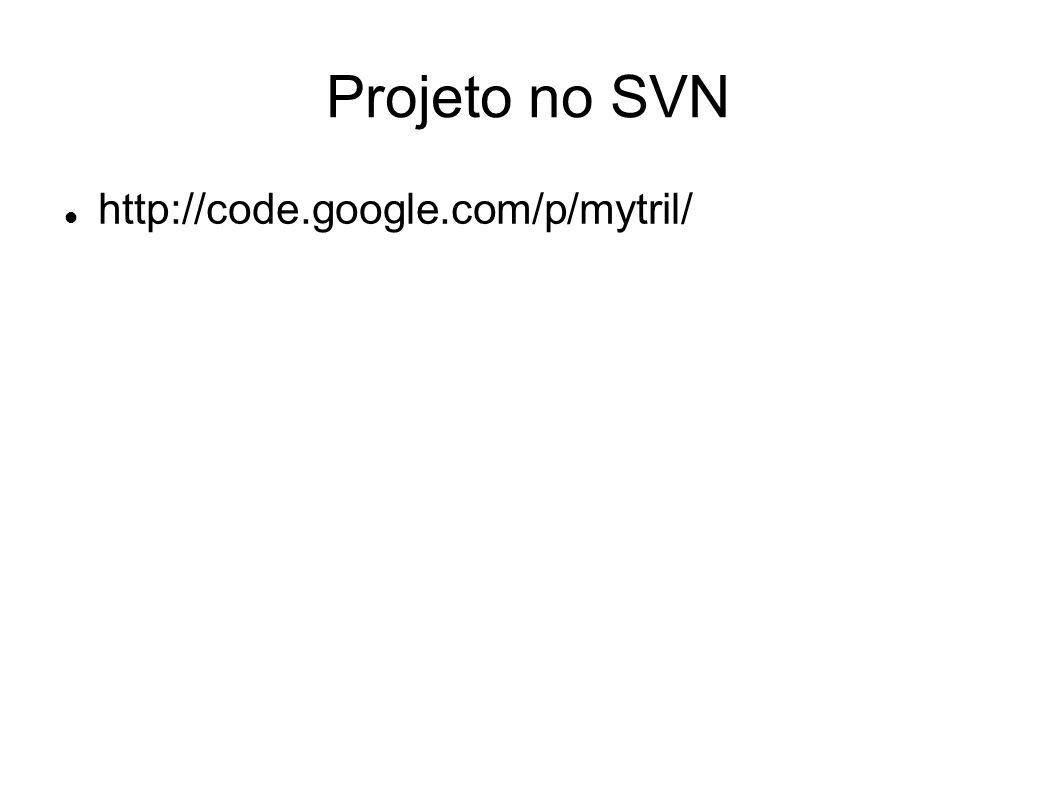 Projeto no SVN http://code.google.com/p/mytril/