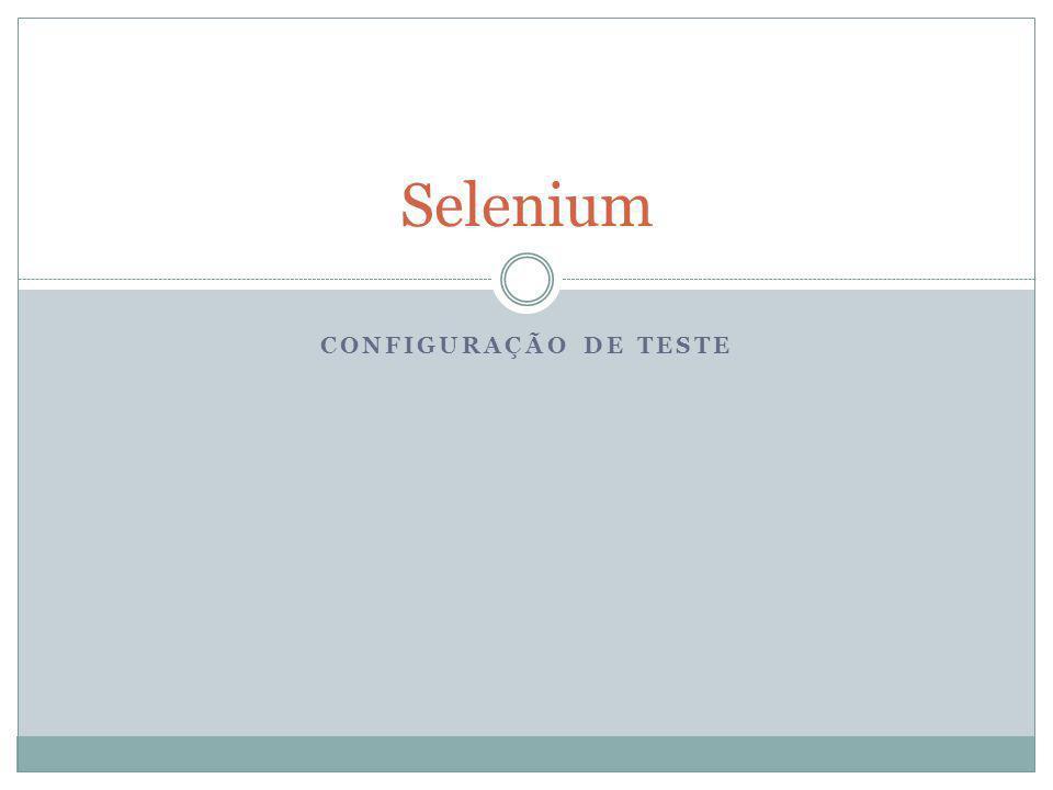 CONFIGURAÇÃO DE TESTE Selenium