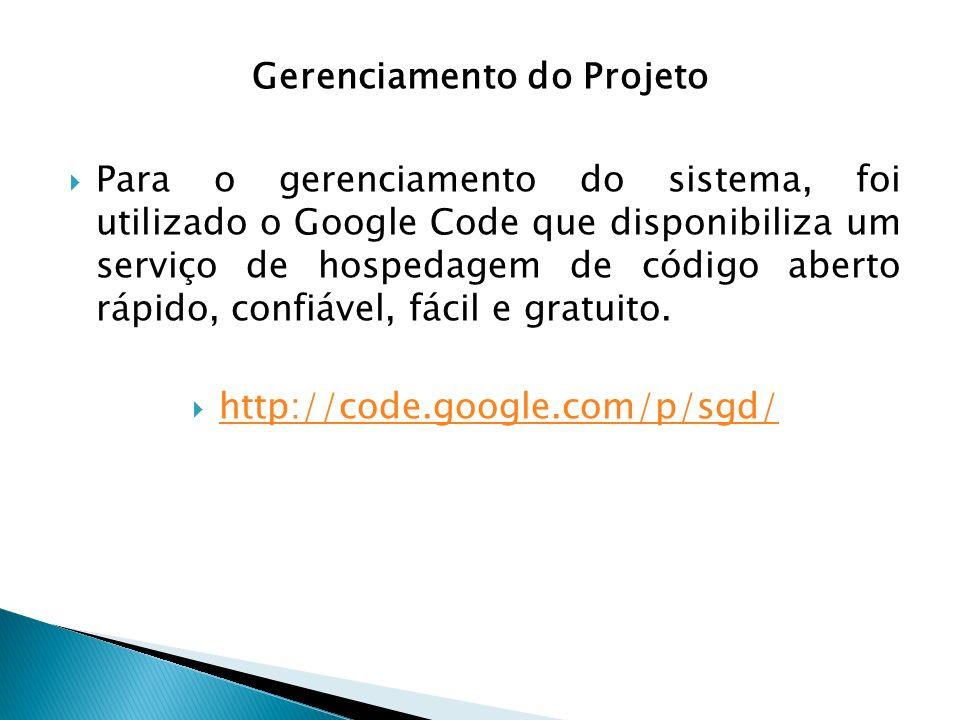 Gerenciamento do Projeto Para o gerenciamento do sistema, foi utilizado o Google Code que disponibiliza um serviço de hospedagem de código aberto rápi