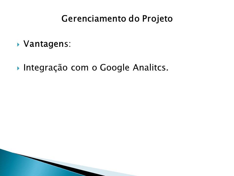 Gerenciamento do Projeto Vantagens: Integração com o Google Analitcs.