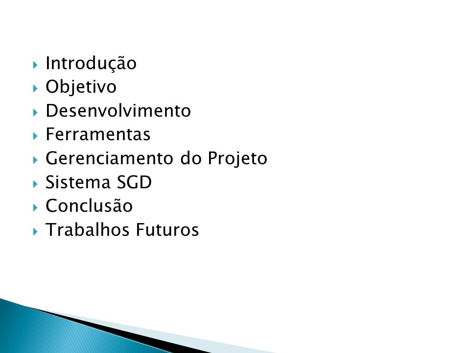 Introdução Objetivo Desenvolvimento Ferramentas Gerenciamento do Projeto Sistema SGD Conclusão Trabalhos Futuros