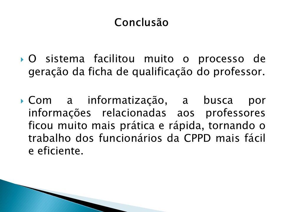 O sistema facilitou muito o processo de geração da ficha de qualificação do professor. Com a informatização, a busca por informações relacionadas aos