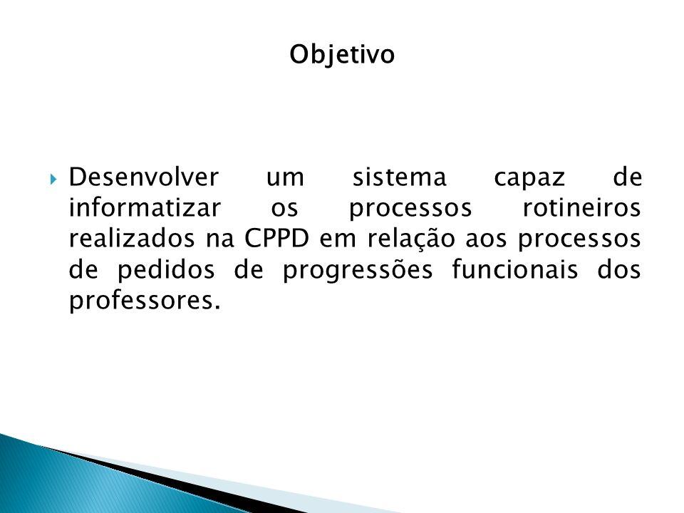 Desenvolver um sistema capaz de informatizar os processos rotineiros realizados na CPPD em relação aos processos de pedidos de progressões funcionais