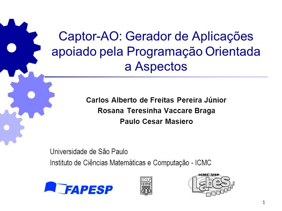 1 Captor-AO: Gerador de Aplicações apoiado pela Programação Orientada a Aspectos Carlos Alberto de Freitas Pereira Júnior Rosana Teresinha Vaccare Bra