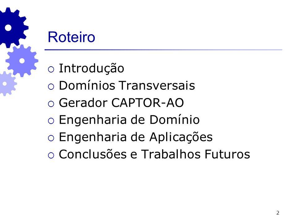 2 Roteiro Introdução Domínios Transversais Gerador CAPTOR-AO Engenharia de Domínio Engenharia de Aplicações Conclusões e Trabalhos Futuros
