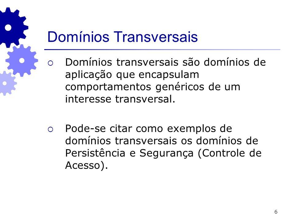 7 Domínios Transversais Possuem implementação orientada a aspectos e portanto possuem pontos de junção que devem ser configurados ao instanciá-los para aplicações específicas.
