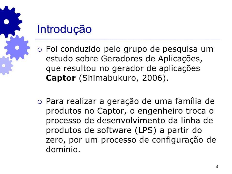 4 Introdução Foi conduzido pelo grupo de pesquisa um estudo sobre Geradores de Aplicações, que resultou no gerador de aplicações Captor (Shimabukuro,