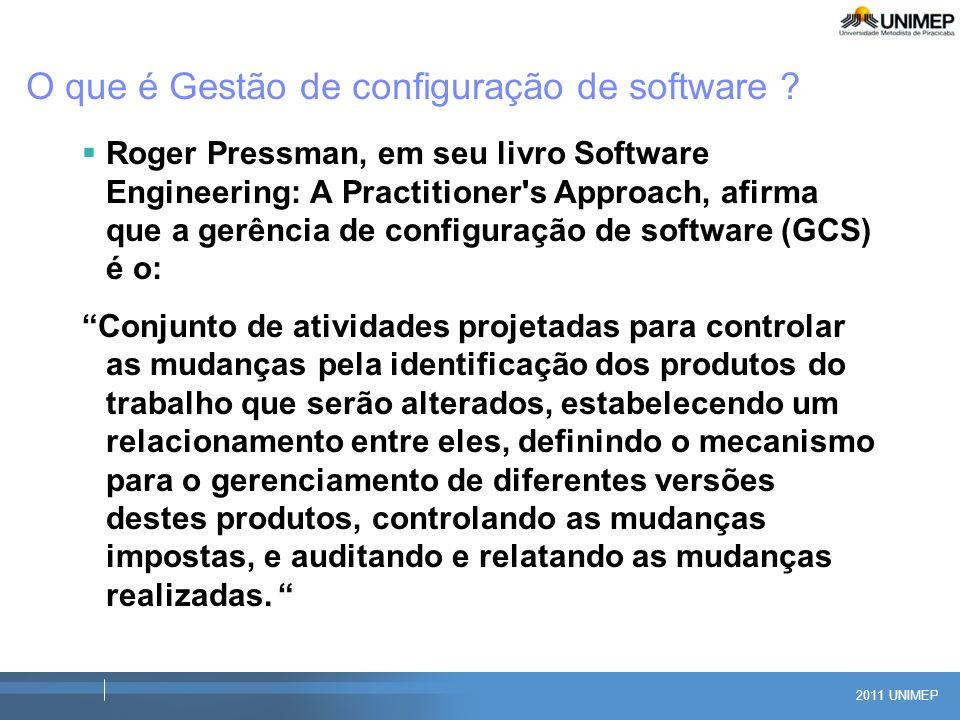 2011 UNIMEP O que é Gestão de configuração de software ? Roger Pressman, em seu livro Software Engineering: A Practitioner's Approach, afirma que a ge