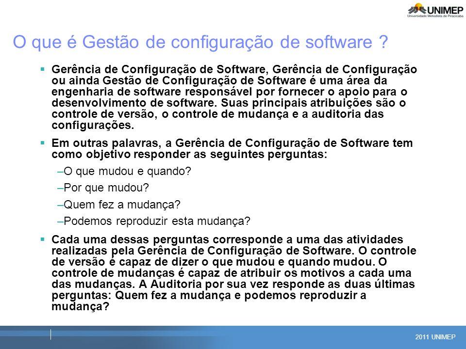 2011 UNIMEP O que é Gestão de configuração de software ? Gerência de Configuração de Software, Gerência de Configuração ou ainda Gestão de Configuraçã