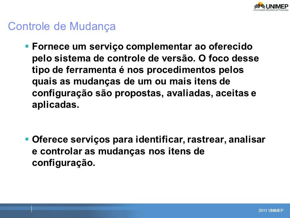 2011 UNIMEP Controle de Mudança Fornece um serviço complementar ao oferecido pelo sistema de controle de versão. O foco desse tipo de ferramenta é nos