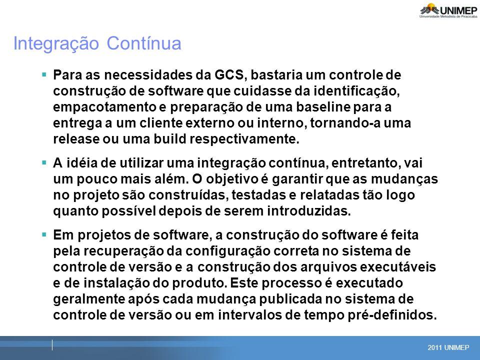2011 UNIMEP Integração Contínua Para as necessidades da GCS, bastaria um controle de construção de software que cuidasse da identificação, empacotamen