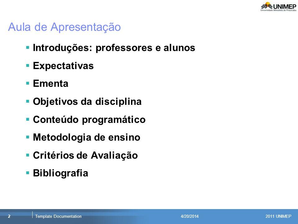 2011 UNIMEP 2Template Documentation4/20/2014 Aula de Apresentação Introduções: professores e alunos Expectativas Ementa Objetivos da disciplina Conteú