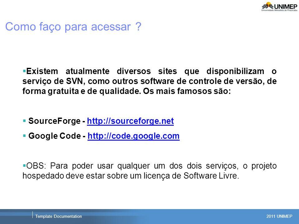 2011 UNIMEP Template Documentation Como faço para acessar ? Existem atualmente diversos sites que disponibilizam o serviço de SVN, como outros softwar