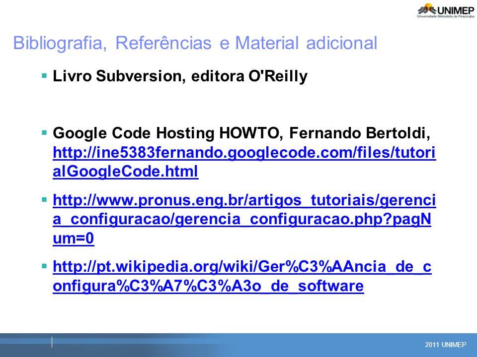 2011 UNIMEP Bibliografia, Referências e Material adicional Livro Subversion, editora O'Reilly Google Code Hosting HOWTO, Fernando Bertoldi, http://ine