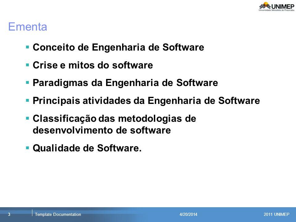 2011 UNIMEP 3Template Documentation4/20/2014 Ementa Conceito de Engenharia de Software Crise e mitos do software Paradigmas da Engenharia de Software