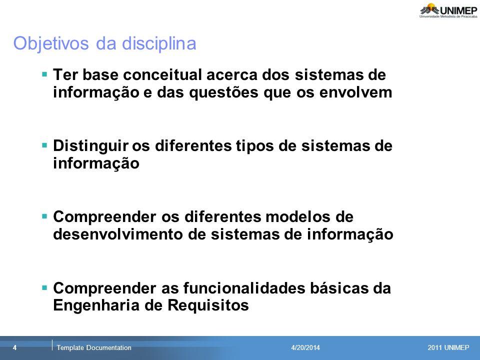2011 UNIMEP 4Template Documentation4/20/2014 Objetivos da disciplina Ter base conceitual acerca dos sistemas de informação e das questões que os envol