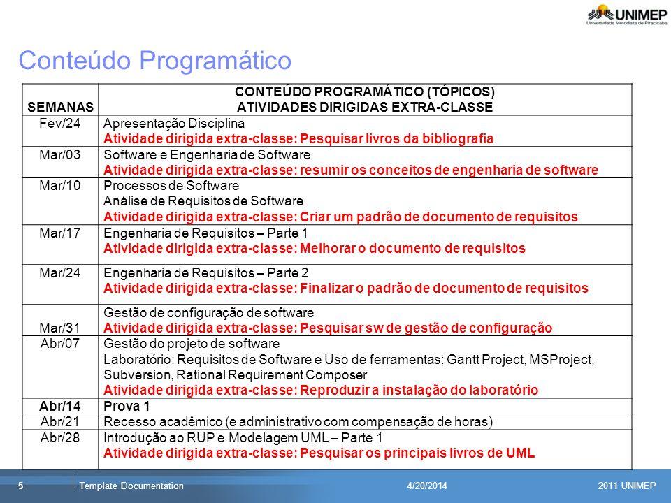 2011 UNIMEP 5Template Documentation4/20/2014 Conteúdo Programático SEMANAS CONTEÚDO PROGRAMÁTICO (TÓPICOS) ATIVIDADES DIRIGIDAS EXTRA-CLASSE Fev/24Apr